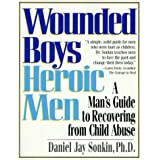 Wounded Boys Heroic Men: A Man's Guide to Recovering from Child Abuseby Daniel Jay Sonkin