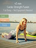 45 min Fitness Workout - Cardio-Strength Fusion with Yoga & Pilates Elements