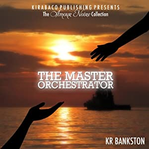 The Master Orchestrator: The Amour Noire Collection | [K. R. Bankston]