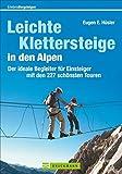 Leichte Klettersteige in den Alpen: Ein Leitfaden für Einsteiger mit den 50 schönsten Touren zum Kennenlernen