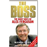 The Boss: The Many Sides of Alex Fergusonby Michael Crick