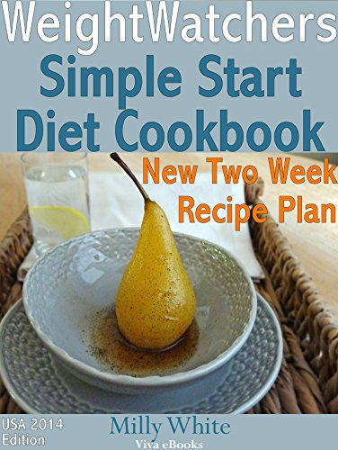 Weight Watchers Simple Start Plan Diet Cookbook - The New Two Week Recipe Plan & Diet Book US 2014 Edition: 56 Simply Filling & Healthy Power Foods Recipes ... Plus Recipes Diet Companion Cook Book) by Milly White