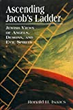 Ronald H. Isaacs Ascending Jacobs Ladder: Jewish Views of Angels, Demons, and Evil Spirits