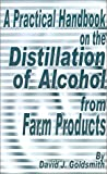 img - for A Practical Handbook on the Distillation of Alcohol from Farm Products book / textbook / text book