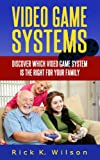 Acquista Video Game Systems: Discover Which Video Game System is Right for Your Family [Edizione Kindle]