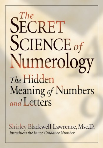 The Secret Science of Numerology: The Hidden Meaning of Numbers and Letters