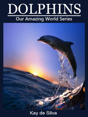 Dolphins: Amazing Photos & Fun Facts on Animals in Nature (Our Amazing World Series)
