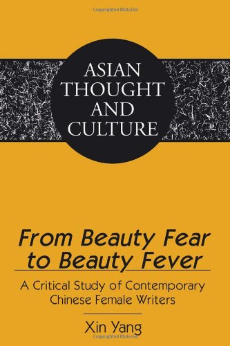 From Beauty Fear to Beauty Fever: A Critical Study of Contemporary Chinese Female Writers (Asian Thought and Culture)