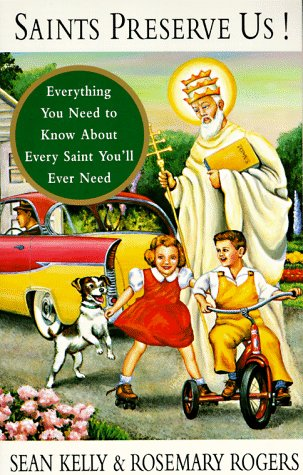 Image for Saints Preserve Us!: Everything You Need to Know About Every Saint You'll Ever Need