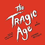The Tragic Age: A Novel | Stephen Metcalfe