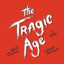 The Tragic Age: A Novel (       UNABRIDGED) by Stephen Metcalfe Narrated by Chris Patton