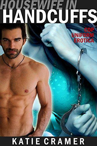 Housewife In Handcuffs: Men in Uniform Erotic Romance (Hot & Sexy Cops Book 1) PDF