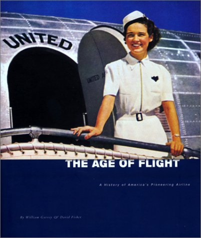 The Age of Flight: A History of America's Pioneering Airline, William Garvey, David Fisher, Randy Johnson