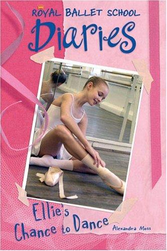 Ellie's Chance to Dance #1 (Royal Ballet School Diaries), Alexandra  Moss