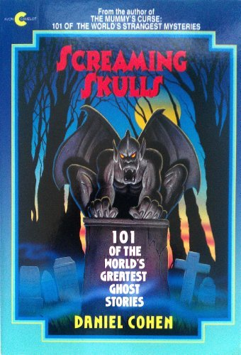Screaming Skulls: 101 Of the World's Greatest Ghost Stories (Avon Camelot Book) by Daniel Cohen (1996-07-01)
