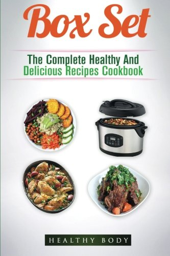 Recipes: Box Set:: The Complete Healthy And Delicious Recipes Cookbook Box Set by Jack Naraine, Healthy Body