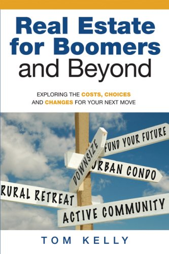 Real Estate For Boomers And Beyond: Exploring The Costs, Choices And Changes For Your Next Move