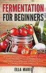 Fermentation For Beginners: 32 Little...