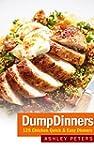 Dump Dinners: 125 Chicken, One Pan, Q...
