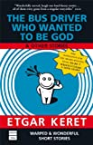 The Bus Driver Who Wanted To Be God & Other Stories (1592641059) by Keret, Etgar