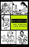 Quixotic: Not Everyday Love Stories