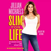 Slim for Life: My Insider Secrets to Simple, Fast, and Lasting Weight Loss (       UNABRIDGED) by Jillian Michaels Narrated by Jillian Michaels