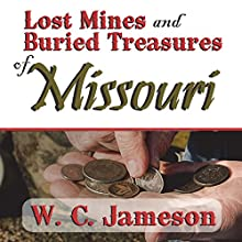 Lost Mines and Buried Treasures of Missouri (       UNABRIDGED) by W. C. Jameson Narrated by Bob Rundell