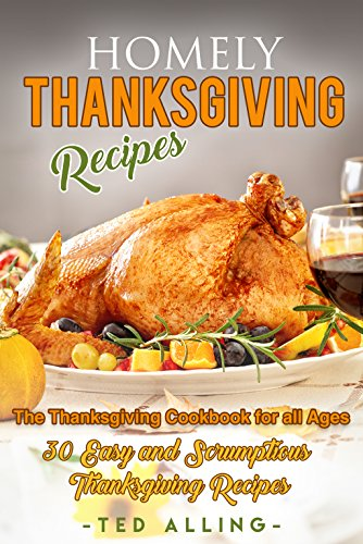homely-thanksgiving-recipes-the-thanksgiving-cookbook-for-all-ages-30-easy-and-scrumptious-thanksgiv