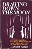 Drawing down the Moon: Witches, Druids, goddess-worshippers, and other pagans in America today (0807032379) by Margot Adler