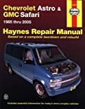 Chevrolet Astro & GMS Safari Mini-Vans Automotive Repair: 1985 Thru 2005-based on a Complete Teardown and Rebuild (Hayne's...