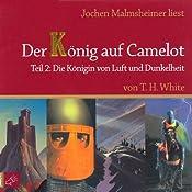 Die Königin von Luft und Dunkelheit (Der König auf Camelot 2) | T. H. White