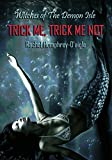 Trick Me, Trick Me Not (Witches of The Demon Isle Book 3)