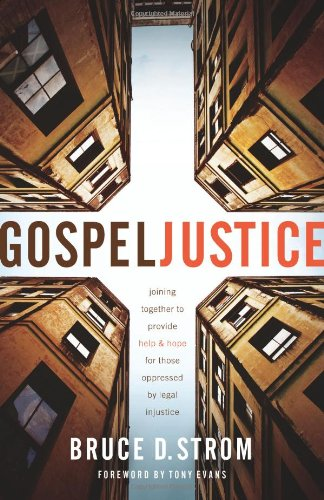 Gospel Justice: Joining Together to Provide Help and Hope for those Oppressed by Legal Injustice