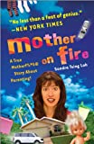 img - for Mother on Fire: A True Motherf%#$@ Story About Parenting! book / textbook / text book