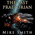 The Last Praetorian Audiobook by Mike Smith Narrated by David Benjamin Bliss
