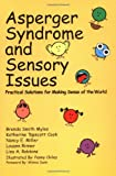 Asperger Syndrome and Sensory Issues: Practical Solutions for Making Sense of the World (0967251478) by Brenda Smith Myles