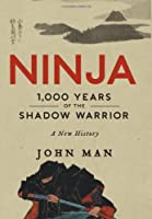 Ninja: 1,000 Years of the Shadow Warrior          Hardcover                                                                                                     – Deckle Edge