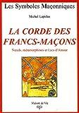echange, troc Michel Lapidus - La Corde des Francs-Maçons : Noeuds, métamorphoses et Lacs d'Amour