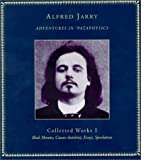 Adventures in 'Pataphysics: Collected Works I (1900565250) by Jarry, Alfred