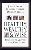 img - for Healthy, Wealthy, & Wise, 1st Edition: Five Steps to a Better Health Care System ('I HOOVER POLICY SERIES) book / textbook / text book
