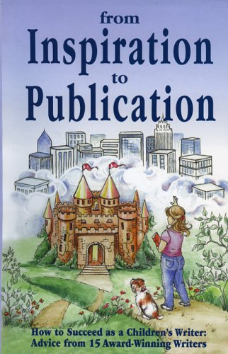 From Inspiration to Publication: How to Succeed as a Children's Writer: Advice from 15 Award Winning Writers, Pamela Glass Kelly