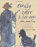 Emily Carr and Her Dogs: Flirt, Punk, and Loo (1553650956) by Carr, Emily