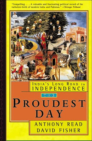 The Proudest Day: India's Long Road to Independence, David Fisher, Anthony Read