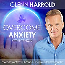 Overcome Anxiety: A deeply relaxing hypnotherapy session to help overcome anxiety by Glenn Harrold  by Glenn Harrold Narrated by Glenn Harrold