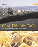 Real Italian Food: The Regional Recipes of Italy's Cucina Tipica Paul Lay