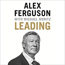 Leading Audiobook by Alex Ferguson, Michael Moritz Narrated by Alex Ferguson, James Macpherson, Simon Slater