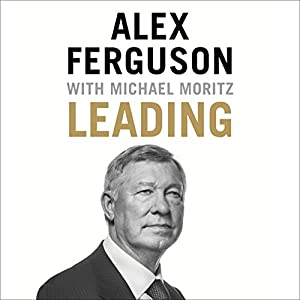 Leading (       UNABRIDGED) by Alex Ferguson, Michael Moritz Narrated by Alex Ferguson, James Macpherson, Simon Slater
