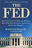 The Fed : The Inside Story of the World's Most Powerful Financial Intitution Drives the Markets (0452283418) by Mayer, Martin