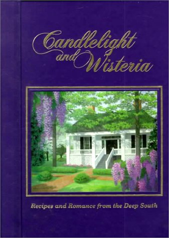 Candlelight and Wisteria: Recipes and Romance from the Deep South