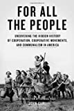 img - for For All the People: Uncovering the Hidden History of Cooperation, Cooperative Movements, and Communalism in America book / textbook / text book
